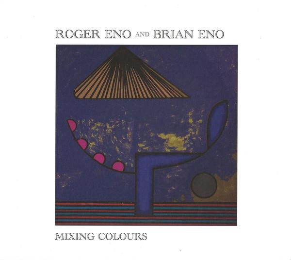 Roger Eno & Brian Eno – Mixing Colours