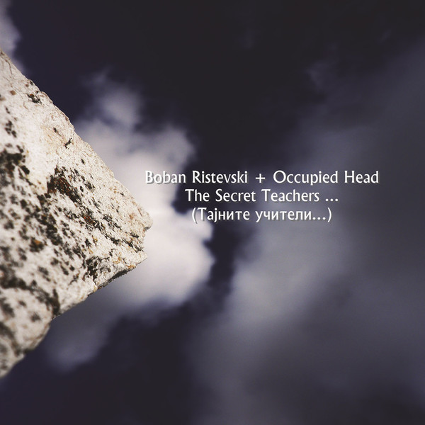 Boban Ristevski + Occupied Head – The Secret Teachers